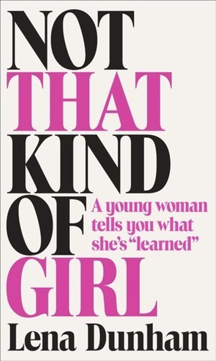 books that inspire positive change to if your life needs a not that kind of girl a young w tells you what she s learned by lena dunham
