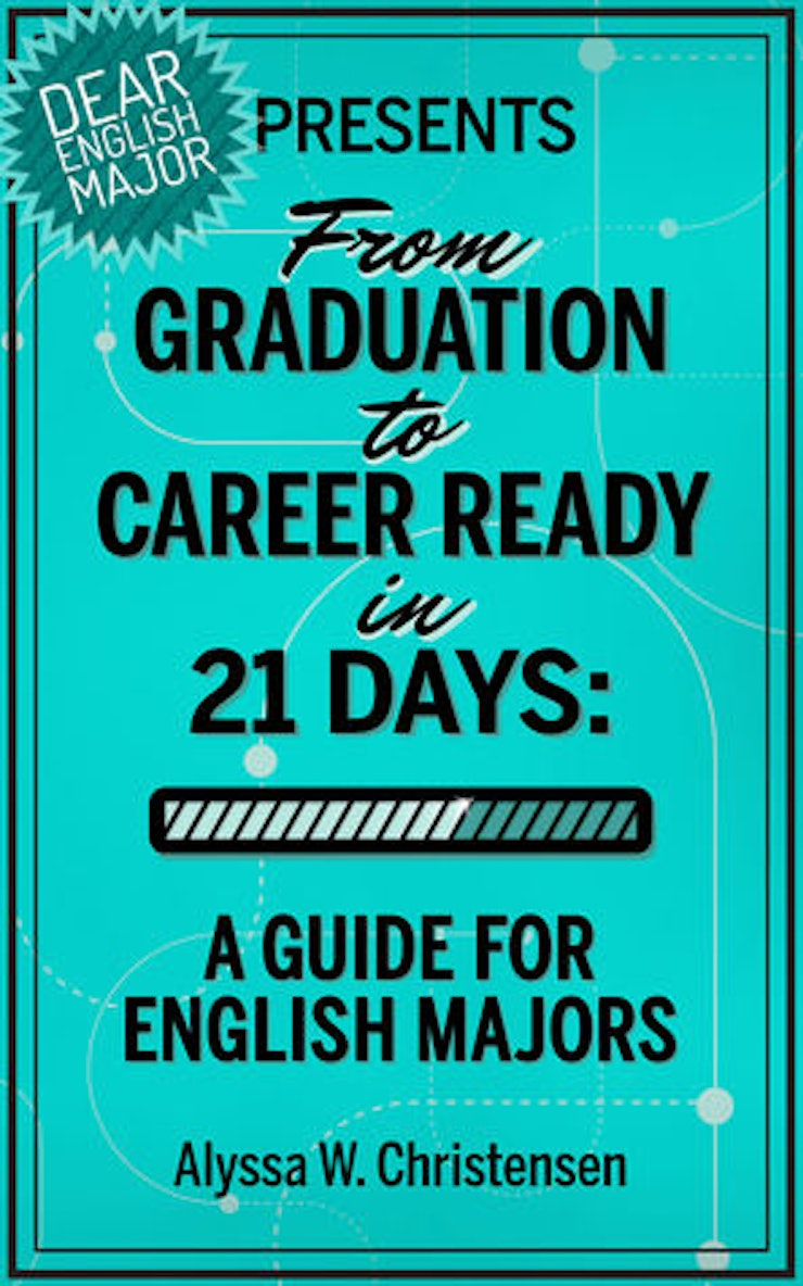 From Graduation To Career Ready In 21 Days: A Guide For English Majors By  Alyssa W Christensen