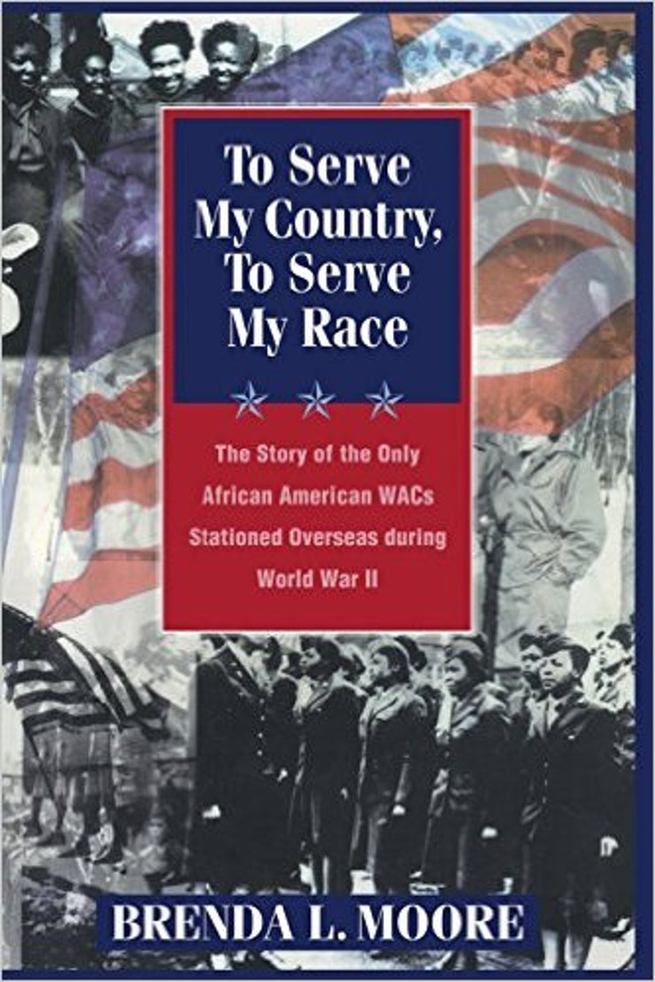 To Serve My Country, To Serve My Race: The Story Of The Only African  American Wacs Stationed Overseas During World War Ii By Brenda L Moore