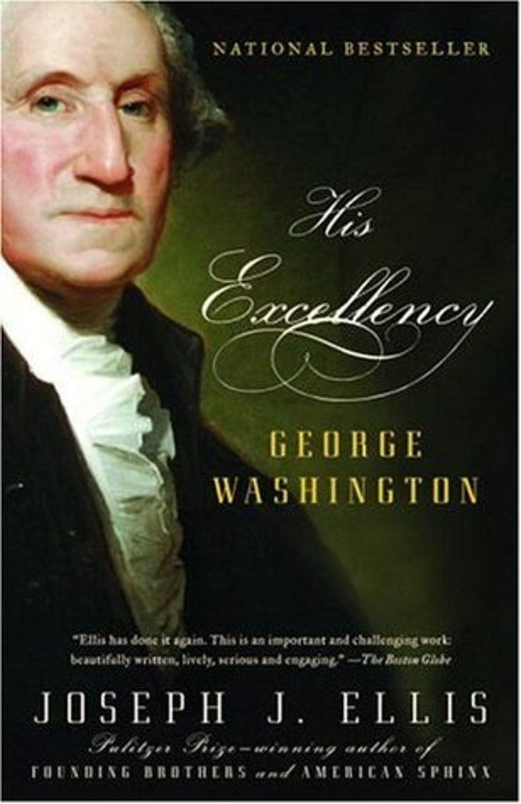 His Excellency George Washington By Joseph Ellis