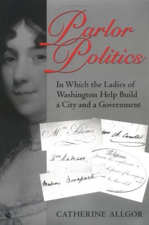 6 Parlor Politics By Catherine Allgor