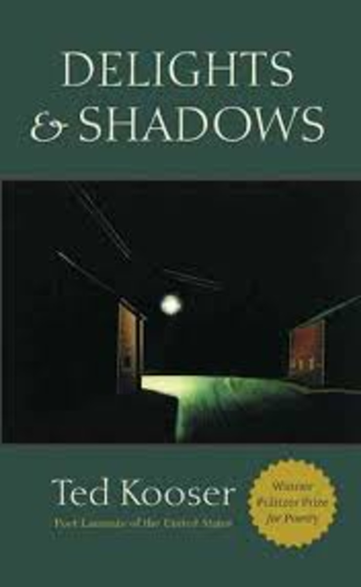 Delights & Shadowsby Ted Kooser