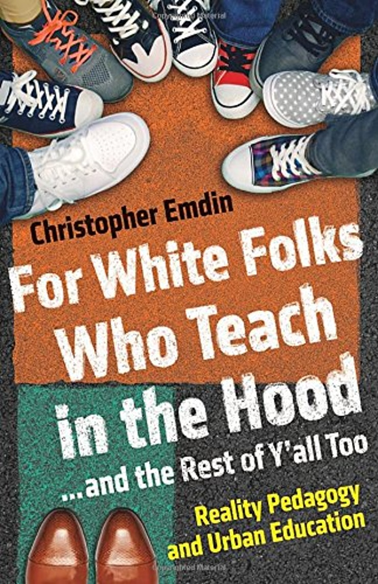 books i wish my white teachers had read for white folks who teach in the hood by christopher emdin