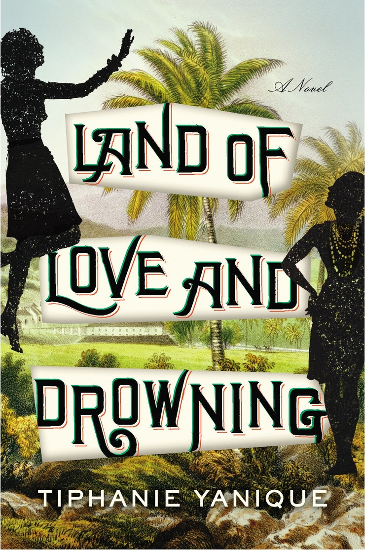 In Her Debut Novel The Land Of Love And Drowning, St Thomasborn Writer  Tiphanie Yanique Delivers An Intimate And Magical Multigenerational Family  Saga
