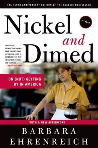 "the truth behind the minimum wage in america in nickel and dimed a novel by barbara ehrenreich Barbara ehrenreich's latest book argues against aging gracefully  in her 2001  book, ""nickel and dimed: on (not) getting by in america,""  as an employee in  several minimum-wage jobs (waitress, hotel maid, nursing home aide, etc) to  expose the reality of those earning wages so low they can't afford to."