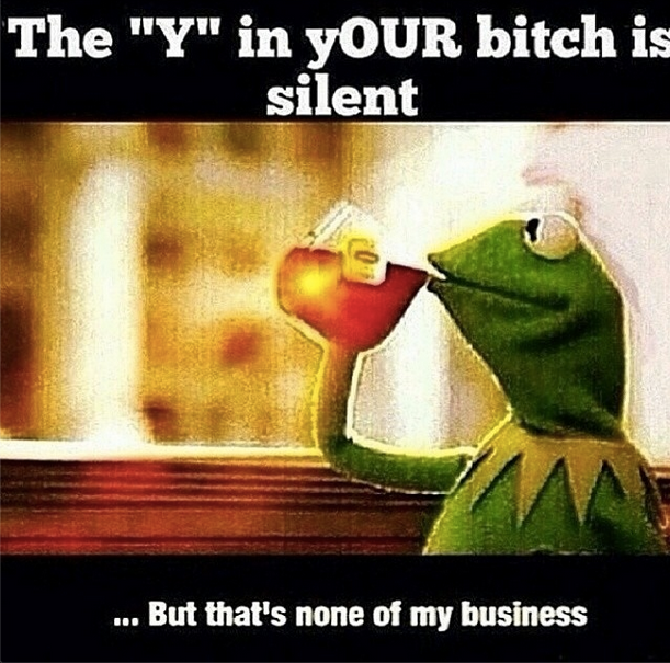 #Kermit The Frog #ButThatsNoneofMyBusinessTho Memes Are