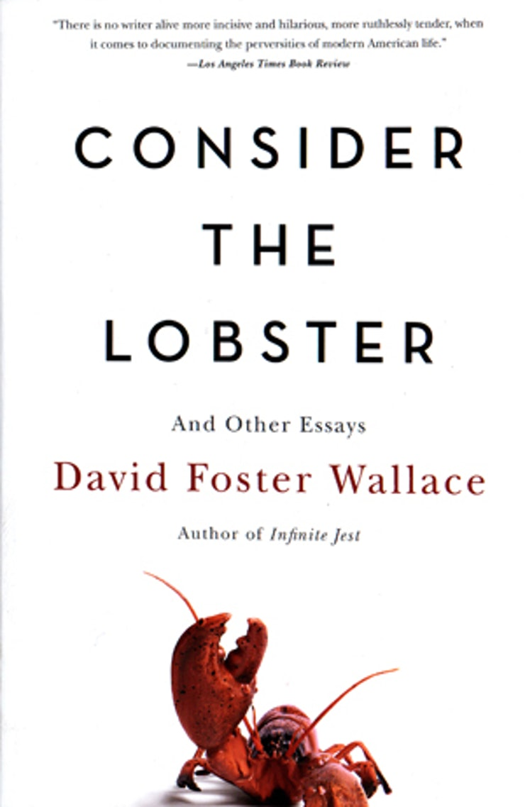 david foster wallace books to after seeing the end of the being from maine originally i ve eaten my fair share of lobster in my day so do i really want to an essay that delves into the ethics of boiling an